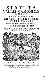 Statuta vallis Camonicae nuper ex deliberatione consilj generalis ipsius vallis, multis de novo additis reformata, et a serenissimo principe venetiarum confirmata