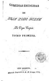 Comedias escogidas de frey Lope Felix de Vega Carpio: Volumen 1