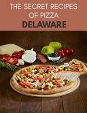 The Secret Recipes Of Pizza Delaware