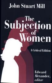 The Subjection of Women: Volume 1