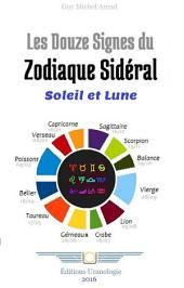 Les 12 Signes ou Soleil et Lune en Astrologie Sidérale: Approche expérimentale du Zodiaque Sidéral