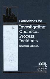 Guidelines for Investigating Chemical Process Incidents: Edition 2