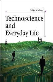 Technoscience and Everyday Life