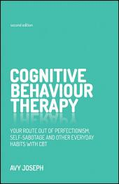 Cognitive Behaviour Therapy: Your route out of perfectionism, self-sabotage and other everyday habits with CBT, Edition 2
