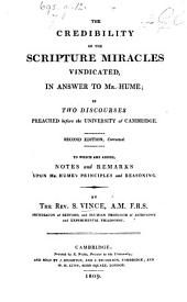 The Credibility of Scripture Miracles Vindicated in Answer to Mr. Hume; in Two Discourses [on 2 Pet. I. 16], Preached Before the University of Cambridge. Second Edition, Corrected. To which are Added Notes and Remarks Upon Mr. Hume's Principles and Reasoning