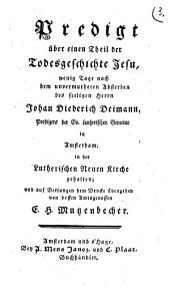 Predigt über einen Theil der Todesgeschichte Jesu, wenig Tage nach dem unvermutheten Absterben des seeligen Herrn Johan Diederich Deimann, Predigers der Ev. Lutherischen Gemeine in Amsterdam: Band 1