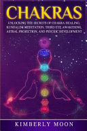 Chakras  Unlocking the Secrets of Chakra Healing  Kundalini Meditation  Third Eye Awakening  Astral Projection  and Psychic Dev