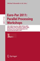 Euro-Par 2011: Parallel Processing Workshops: CCPI, CGWS, HeteroPar, HiBB, HPCVirt, HPPC, HPSS, MDGS, ProPer, Resilience, UCHPC, VHPC, Bordeaux, France, August 29 -- September 2, 2011, Revised Selected Papers, Part 1