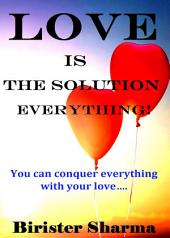 CHANGE YOUR LIFE WITH THE SWEETNESS OF LOVE!: Love yourself….. Love your life….. Love this world…..