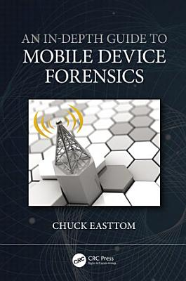 An In Depth Guide to Mobile Device Forensics
