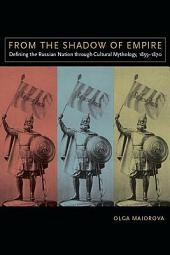 From the Shadow of Empire: Defining the Russian Nation through Cultural Mythology, 1855–1870