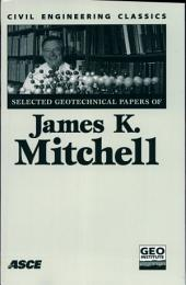 Selected Geotechnical Papers of James K. Mitchell: Civil Engineering Classics