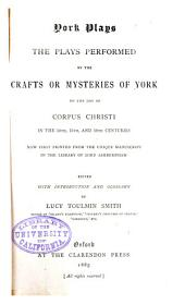 York Plays: The Plays Performed by the Crafts Or Mysteries of York on the Day of Corpus Christi in the 14th, 15th, and 16th Centuries