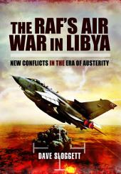 The RAF's Air War in Libya: New Conflicts in the Era of Austerity