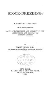 Stock-breeding: A Practical Treatise on the Applications of the Laws of Development and Heredity to the Improvement and Breeding of Domestic Animals