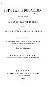 Popular Education: For the Use of Parents and Teachers, and for Young People of Both Sexes