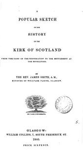 A popular sketch of the history of the Kirk of Scotland, from the dawn of the Reformation to the settlement at the Revolution: Volume 5