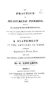 The Practice of Measuring Timber, with a Description & Use of the Instruments Employed, Etc