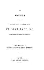 The works of the Most Reverend Father in God, William Laud, D.D. sometime lord archbishop of Canterbury: Volume 6, Part 1