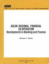 ASEAN Regional Financial Cooperation Developments in Banking and Finance: Developments in Banking and Finance