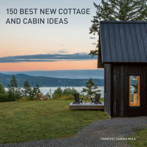 150 Best New Cottage and Cabin Ideas Book