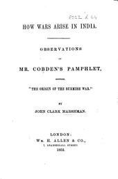 "How Wars arise in India. Observations on Mr. Cobden's pamphlet, entitled ""The Origin of the Burmese War."""