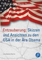 Entzauberung  Skizzen und Ansichten zu den USA in der   ra Obama PDF