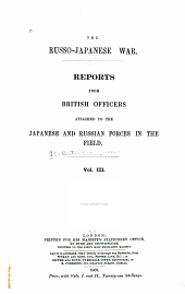 The Russo- Japanese War: Reports from British Officers Attached to the Japanese and Russian Forces in the Field
