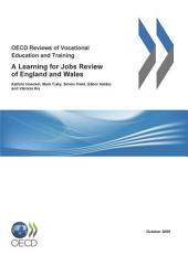 OECD Reviews of Vocational Education and Training OECD Reviews of Vocational Education and Training: A Learning for Jobs Review of England and Wales 2009