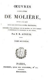 Oeuvres complètes de Molière, revues avec soin sur les différentes éditions précédées d'une nouvelle vie de Molière: et d'un tableau chronologique et historique de ses pièces, Volume8