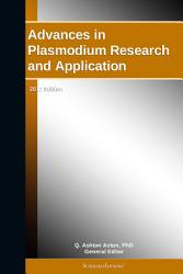 Advances in Plasmodium Research and Application  2012 Edition PDF