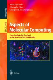 Aspects of Molecular Computing: Essays Dedicated to Tom Head on the Occasion of His 70th Birthday