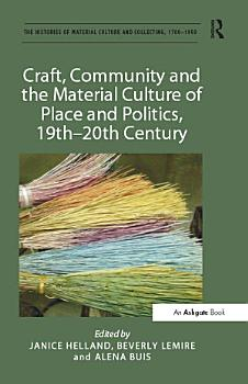 Craft  Community and the Material Culture of Place and Politics  19th 20th Century   PDF