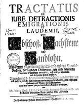 Tractatus de jure detractionis, emigrationis & laudemii: von Abschoß, Nachsteuer & Handlohn