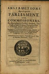 Instructions Agreed Upon in Parliament, for Commissioners, for Surveying the Forest of Sherwood; the Forest, Or Chase of Needwood; the Forest, Or Chase of Kingswood; the Forest, Or Chase of Ashdown, Or Lancaster Great Park; and Endfield Chase: In Pursuance of an Act of this Present Parliament, Entituled, An Act and Declaration, Touching Several Acts and Ordinances Made Since the Twentieth of April 1653. and Before the Third of September 1654. and Other Acts, &c. : at the Parliament Begun at Westminster the 17th Day of September, Anno Domini, 1656