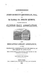 Addresses of John Romeyn Brodhead, Esq., and His Excellency, Gov. Horatio Seymour, Delivered Before the Clinton Hall Association and Mercantile Library Association, at Their Celebration, Commemorative of the Removal of the Library to Astor Place, Held in the Church of the Puritans, Union Square, on the Evening of 8th June, 1854: With Reports Then Submitted