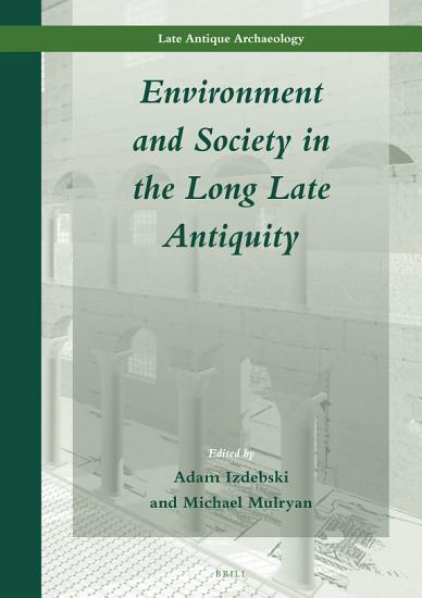 Environment and Society in the Long Late Antiquity PDF