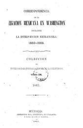 Correspondencia de la Legacion mexicana en Washington durante la intervencion extranjera, 1860-1868: Coleccion de documentos para formar la historia de la intervencion, Volumen 3