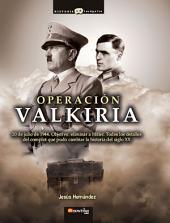 Operación Valkiria: 20 de julio de 1944. Objetivo:eliminar a Hitler. Todos los detalles del complot que pudo cambiar la historia del siglo XX.