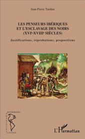 Les penseurs ibériques et l'esclavage des noirs: (XVIe-XVIIIe siècles) - Justifications, réprobations, propositions