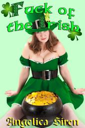 Fuck of the Irish (A St. Patrick's Day Leprechaun Erotica)
