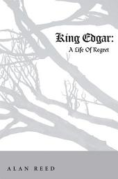 King Edgar: A Life of Regret
