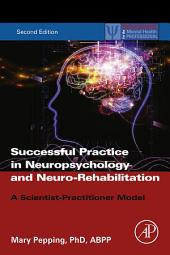 Successful Practice in Neuropsychology and Neuro-Rehabilitation: A Scientist-Practitioner Model, Edition 2