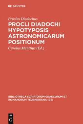 Procli Diadochi hypotyposis astronomicarum positionum
