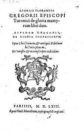 De gloria martyrum libri II. Ejusdem de gloria confessorum