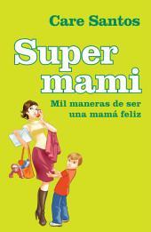 Supermami: Mil maneras de ser una mamá feliz