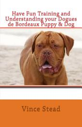 Have Fun Training and Understanding your Dogues de Bordeaux Puppy & Dog