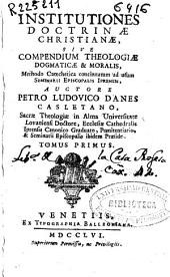 Institutiones Doctrinae Christianae, sive Compendium Theologiae Dogmaticae & Moralis: methodo catechetica concinnatum ad usum Seminarii Episcopalis Iprensis