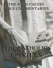 John Calvin's Commentaries On The Catholic Epistles: eBook Edition