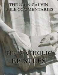 John Calvin S Commentaries On The Catholic Epistles Annotated Edition  Book PDF
